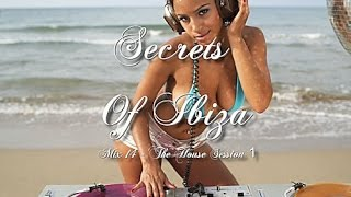 Secrets Of Ibiza - Mix 14 The House Session One / 2 Hours Musica Del Mar