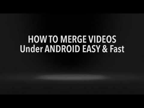 HOW TO MERGE (Combine) Your Videos UNDER ANDROID - Easy and fast - 2015