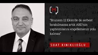 """Suat Kınıklıoğlu:  """"Brunson 12 Ekim'de de serbest bırakılmazsa artık ABD'nin yaptırım.."""