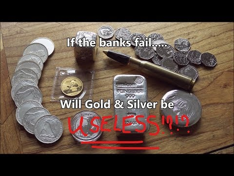 If the Banks fail, will Gold and Silver be useless.....?!?!