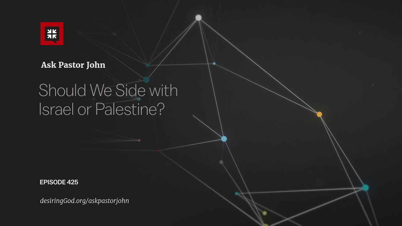 Should We Side with Israel or Palestine? // Ask Pastor John