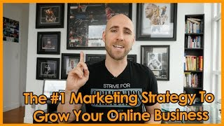 The #1 Marketing Strategy To Grow Your Online Business