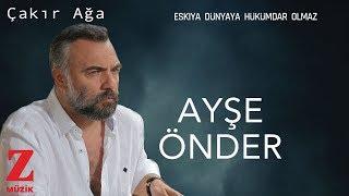 Ayşe Önder - Çakır Ağa  [ Eşkıya Dünyaya Hükümdar Olmaz © 2019 Z Müzik ]