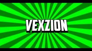 Vexzion's Intro [SORRY VEXZION] [READ DESC]