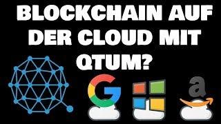 Blockchain auf der Cloud mit Qtum, Microsoft und Amazon? Ethereum mit PoS?