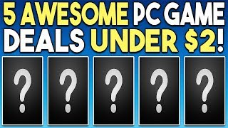 5 AWESOME PC GAME DEALS UNDER $2 + GREAT STEAM DEALS!