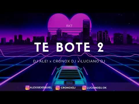 TE BOTE 2 - RKT - CRONOX DJ FT. LUCIANO DJ & ALEXIS EXEQUIEL (DJ ALE!)