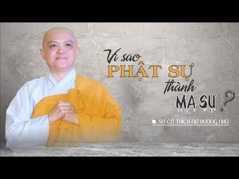 VÌ SAO PHẬT SỰ THÀNH MA SỰ ? ( rất hay ) - Sư Cô Hương Nhũ