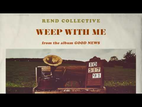 Rend Collective - Weep With Me (Audio)