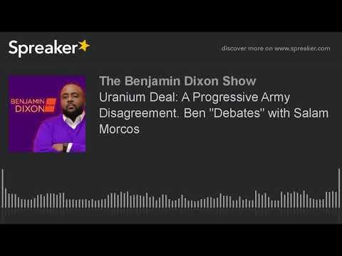 "Uranium One Deal: A Progressive Army Disagreement. Ben ""Debates"" with Salam Morcos"