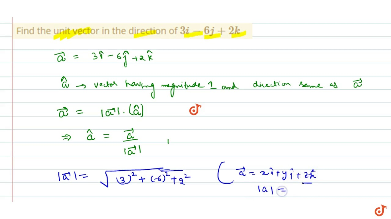 Find The Unit Vector In The Direction Of 3i 6j 2k Youtube