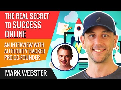 """The Real Secret To Success Online"" An Interview With Authority Hacker Pro Co-Founder Mark Webster"