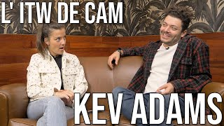 L' ITW de CAM - KEV ADAMS