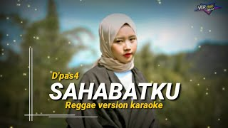D Pas 4 Sahabatku Versi Reggae Reggae Version Karaoke