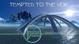 Pulse Mandala : Tempted to the Void