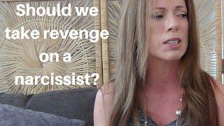 Should We Take Revenge On The Narcissist?
