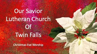 December 24, 2020  - Christmas Eve Worship - Our Savior Lutheran Church of Twin Falls