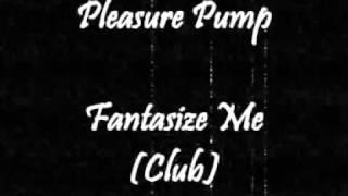 Pleasure Pump - Fantasize Me (Club)