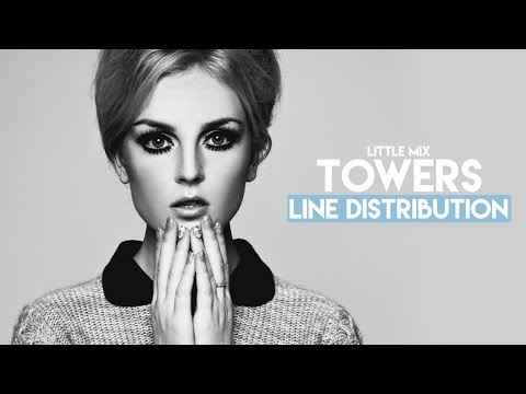 Little Mix - Towers (Line Distribution)