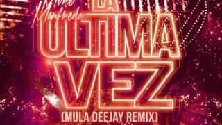 Mike Manfredo - La Última Vez (Mula Deejay Remix)