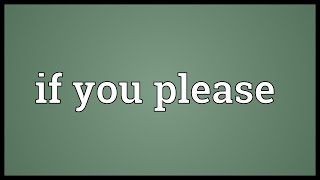 If you please Meaning