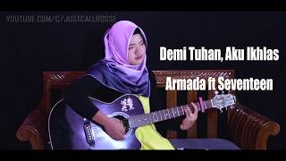 Demi Tuhan Aku Ikhlas (Armada ft Seventeen) original cover by JustCall Rosse