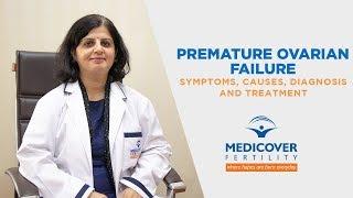 Premature Ovarian Failure: Symptoms, Causes, Diagnosis and Treatment