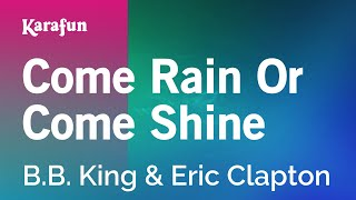 Karaoke Come Rain Or Come Shine - B.B. King *