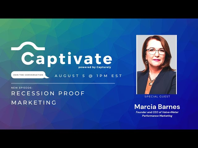 CAPTIVATE by Capturely | Episode 3 : Recession-Proof Marketing
