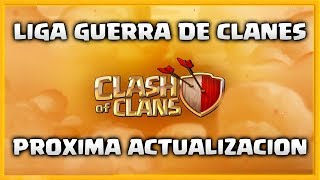 LIGA DE GUERRA de CLANES - PROXIMA ACTUALIZACION CONFIRMADA en CLASH OF CLANS