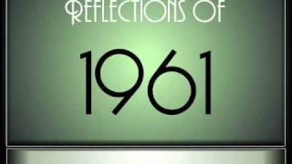 Reflections Of 1961 - Part 1 ♫ ♫  [65 Songs]