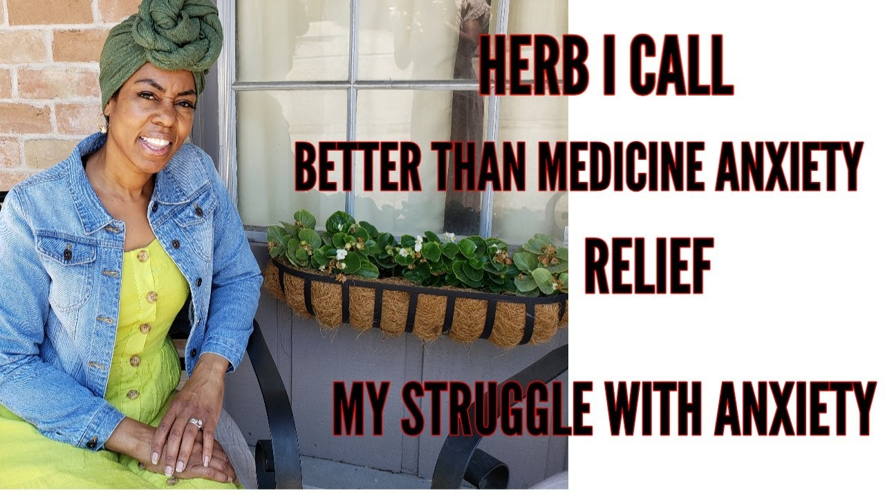 HERB I CALL BETTER THAN MEDICINE ANXIETY RELIEF. ???? MY STRUGGLE WITH ANXIETY