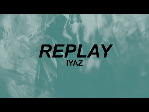 "Iyaz - ""Replay"" (lyrics) 