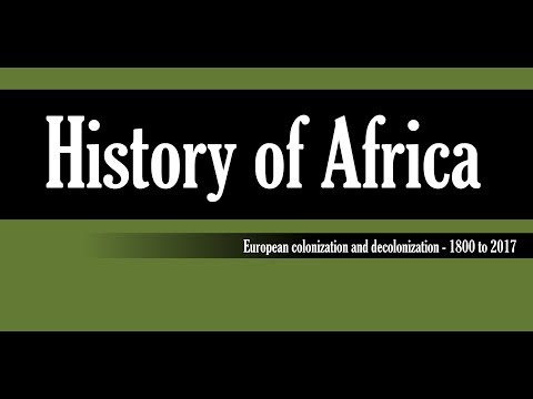 The European colonization and decolonization of Africa - 1800 to 2017