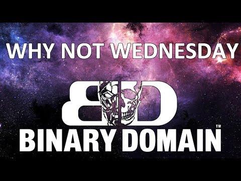 Binary Domain - Why Not Wednesday