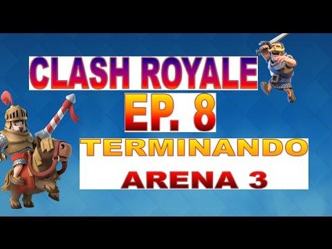 Clash Royale - Guía Tutorial - Ep.8 Terminando Arena 3
