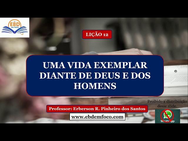 LIÇÃO 12 - UMA VIDA EXEMPLAR DIANTE DE DEUS E DOS HOMENS