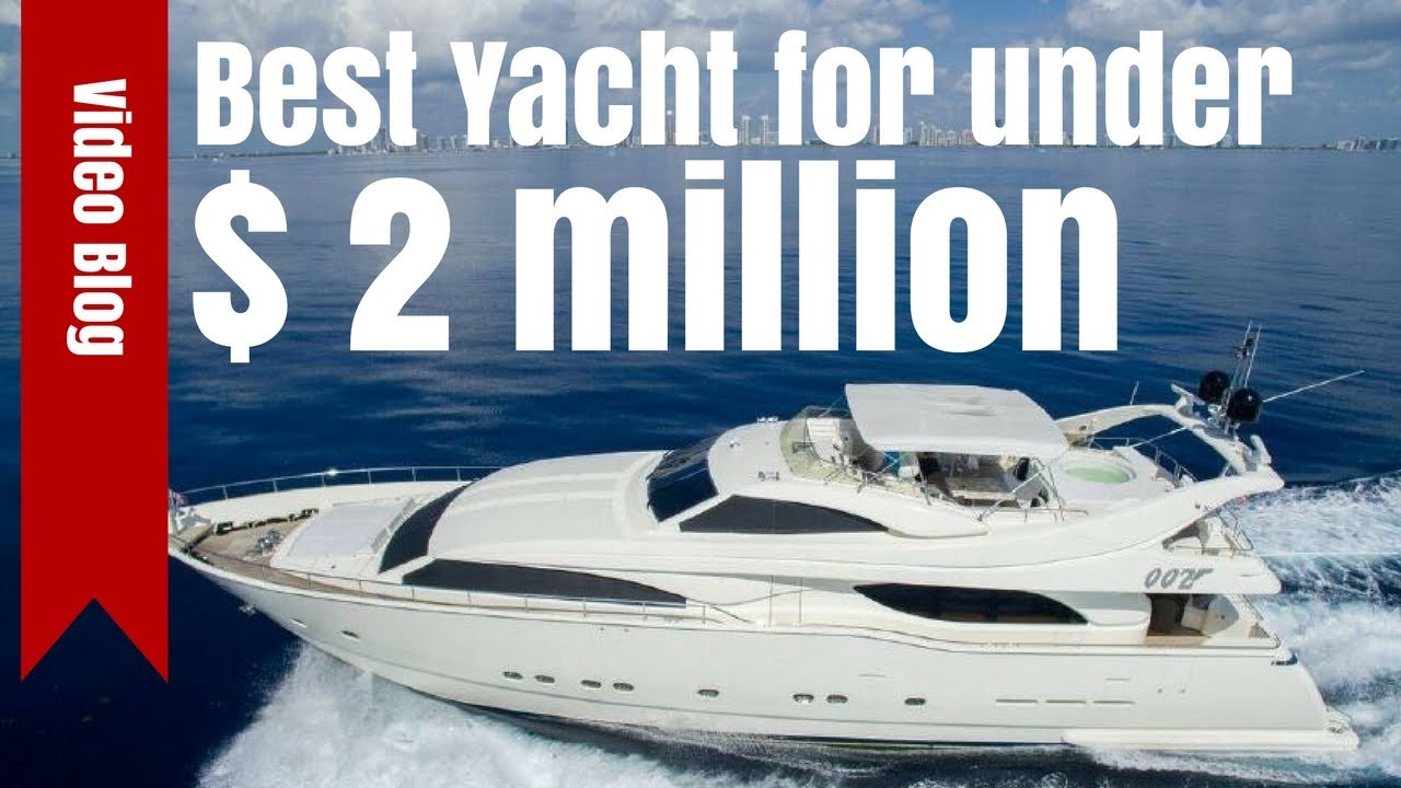 The Best Yacht For Under 2 Million Youtube