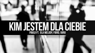 PavlO - Kim Jestem Dla Ciebie (ft. Ola Melody, Fiord, Varu)