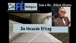 CAFÉ TEOLÓGICO - CFW X - Da Vocação Eficaz