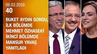Buket Aydın 40'ta sordu, Mehmet Özhaseki ve Mansur Yavaş yanıtladı - 40 06.02.2019 Çarşamba