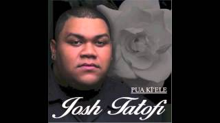Josh Tatofi - Pua Ki'ele