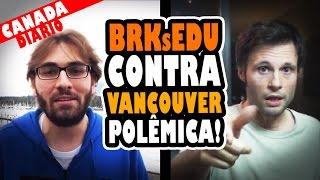 BRKsEDU SAINDO DE VANCOUVER - POLÊMICA!