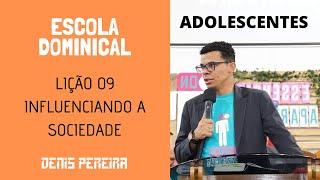 LIÇÃO 09 ADOLESCENTES I INFLUENCIANDO A SOCIEDADE I EBD 2018 CPAD