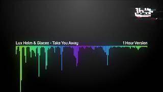 Lux Holm & Glaceo - Take You Away [1 Hour Version]