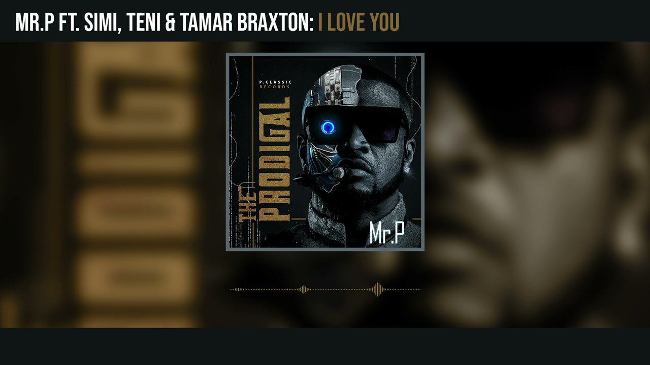 Download Mr. P - I Love You ft Teni, Simi and Tamar Braxton (Official Audio)