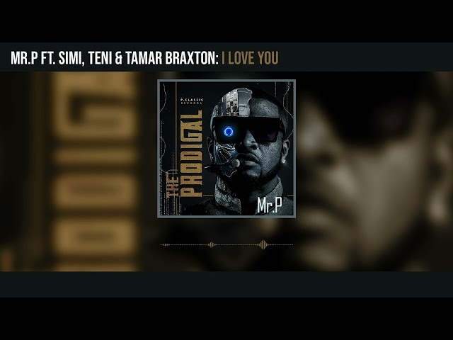 Mr. P - I Love You ft Teni, Simi and Tamar Braxton (Official Audio)