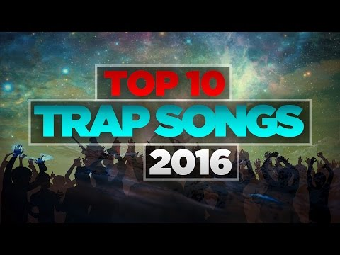 TOP 10 TRAP SONGS 2016 (Best Trap Music 2016)