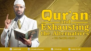 QUR'AN AND EXHAUSTING THE ALTERNATIVES - DR ZAKIR NAIK