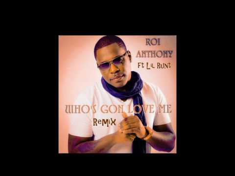 """Roi Anthony ft Lil Runt """"Who's Gon LOVE ME remix"""""""